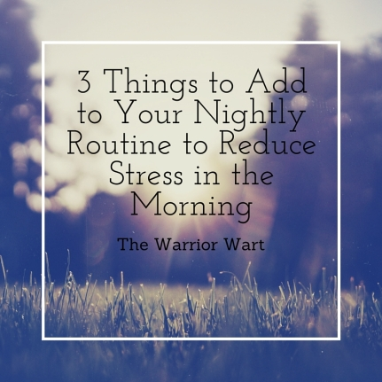 3 Things to Add to Your Nightly Routine to Reduce Stress in the Morning